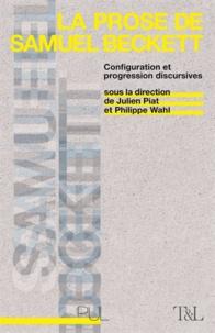 Julien Piat et Philippe Wahl - La prose de Samuel Beckett - Configuration et progression discursives.