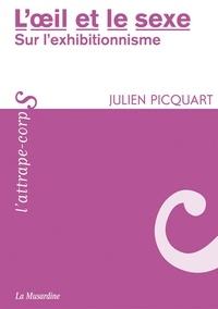 Julien Picquart - ATTRAPE COPRS  : L'oeil et le sexe.