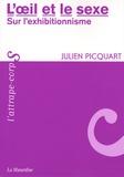 Julien Picquart - L'oeil et le sexe - Sur l'exhibitionnisme.