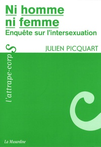 Julien Picquart - Ni homme, ni femme - Enquête sur l'intersexuation.