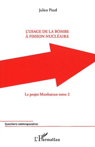 Julien Pinol - Le projet Manhattan - Tome 2, L'usage de la bombe à fission nucléaire.