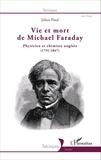 Julien Pinol - Vie et mort de Michael Faraday - Physicien et chimiste anglais (1791-1867).