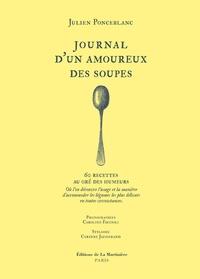Julien Ponceblanc - Journal d'un amoureux des soupes - 60 recettes au gré des humeurs. Où l'on découvre l'usage et la manière d'accommoder les légumes les plus délicats en toutes circonstances.