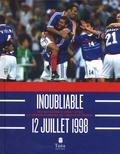 Julien Prétot - Inoubliable 12 juillet 1998 - Revivez comme si vous y étiez la grande aventure de l'équipe de France.