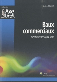 Julien Prigent - Baux commerciaux - Jurisprudence 2009-2010.