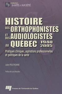 Julien Prud'homme - Histoire des orthophonistes et des audiologistes au Québec - 1940-2005.