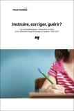 Julien Prud'homme - Instruire, corriger, guérir ? - Les orthopédagogues, l'adaptation scolaire et les difficultés d'apprentissage au Québec, 1950-2017.