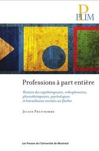 Julien Prud'homme - Professions à part entière - Histoire des ergothérapeutes, orthophonistes, physiothérapeutes, psychologues et travailleuses sociales au Québec.
