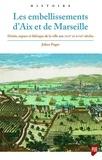 Julien Puget - Les embellissements d'Aix et de Marseille - Droits, espace et fabrique de la ville aux XVIIe et XVIIIe siècles.