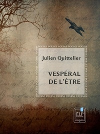Julien Quittelier - Vespéral de l'être.
