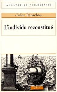 Julien Rabachou - L'individu reconstitué.