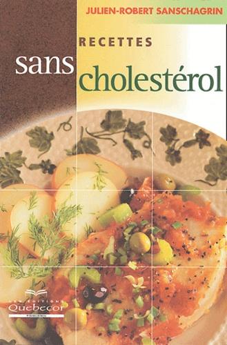 Julien-Robert Sanschagrin - Recettes sans chlolestérol.