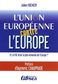 Julien Rochedy - L'Union européenne contre l'Europe.