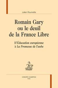 Julien Roumette - Romain Gary ou le deuil de la France Libre - D'Education européenne à La promesse de l'aube.