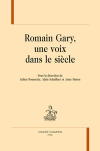 Julien Roumette et Alain Schaffner - Romain Gary, une voix dans le siècle.