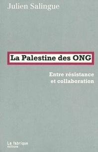 Julien Salingue - La Palestine des ONG - Entre résistance et collaboration.