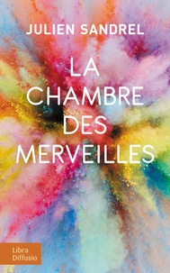 Ebook psp téléchargement gratuit La chambre des merveilles 9782844929785 par Julien Sandrel