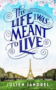 Julien Sandrel - The Life I was Meant to Live - cosy up with this uplifting and heart-warming novel of second chances.