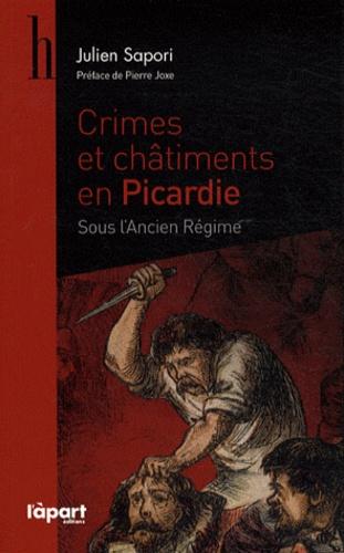 Julien Sapori - Crimes et châtiments en Picardie sous l'Ancien Régime.