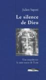 Julien Sapori - Le silence de Dieu. - Une enquête sur le saint suaire de Turin.