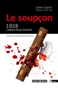 Julien Sapori - Le soupçon - Fascistes et antifascistes en France : l'affaire Pavan-Savorelli, 1928.