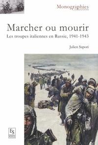 Julien Sapori - Marcher ou mourir - Les troupes italiennes en Russie, 1941-1943.