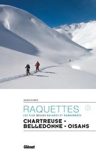 Julien Schmitz - Raquettes - Les plus belles balades et randonnées - Chartreuse - Belledonne - Oisans.