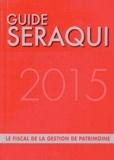 Julien Séraqui - Guide Séraqui 2015 - Le fiscal de la gestion de patrimoine.