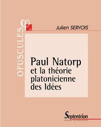 Julien Servois - Paul Natorp et la théorie platonicienne des Idées.