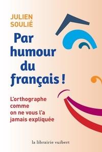 Julien Soulié - Par humour du français.