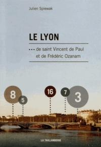 Julien Spiewak - Le Lyon de saint Vincent de Paul et du bienheureux Frédéric Ozanam.
