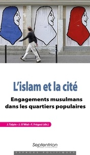 Julien Talpin et Julien O'Miel - L'islam et la cité - Engagements musulmans dans les quartiers populaires.