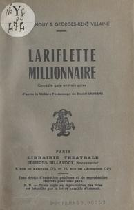 Julien Tanguy et Georges-René Villaine - Lariflette millionnaire - Comédie gaie en trois actes d'après le célèbre personnage de Daniel Laborne.