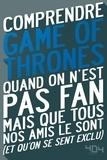 Julien Tellouck et Mathias Lavorel - Comprendre Game of Thrones - Quand on n'est pas fan mais que tous nos amis le sont (et qu'on se sent exclu).