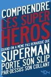 Julien Tellouck et Mathias Lavorel - Comprendre les super-héros - Quand on a même pas remarqué que Superman porte son slip par-dessus son collant.