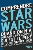 Julien Tellouck et Mathias Lavorel - Comprendre Star Wars - Quand on n'a toujours pas compris qui est le père de Luke Skywalker (malgré des années de spoil et de cosplay raté).