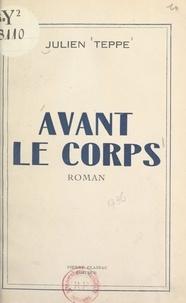 Julien Teppe - Avant le corps.
