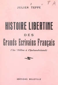 Julien Teppe - Histoire libertine des grands écrivains français (de Villon à Chateaubriand) - Ou Les ahurissements d'Ahuzu.