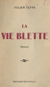 Julien Teppe - La vie blette.
