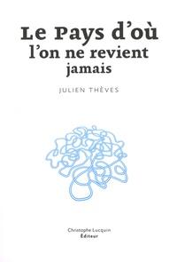 Julien Thèves - Le pays d'où l'on ne revient jamais.