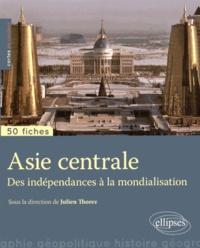 Julien Thorez - Asie centrale - Des indépendances à la mondialisation.