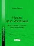 Julien Tiersot et  Ligaran - Histoire de la Marseillaise - Nombreuses gravures documentaires.