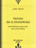 Julien Tiersot - Histoire de la Marseillaise - Nombreuses gravures documentaires.