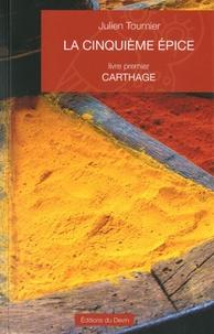 Julien Tournier - La Cinquième Epice Tome 1 : Carthage.