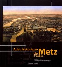 Julien Trapp et Sébastien Wagner - Atlas historique de Metz.