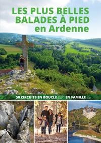 Julien Van Remoortere - Les plus belles balades à pied en Ardenne - 50 circuits en boucle en famille.