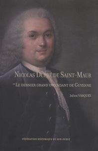 Julien Vasquez - Nicolas Dupré de Saint-Maur ou le dernier grand intendant de Guyenne.
