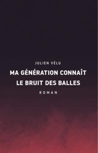Julien Vélu - Ma génération connaît le bruit des balles.