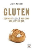 Julien Venesson - Gluten - Comment le blé moderne nous intoxique.