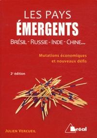 Julien Vercueil - Les pays émergents - Brésil, Russie, Inde, Chine... Mutations économiques et nouveaux défis.
